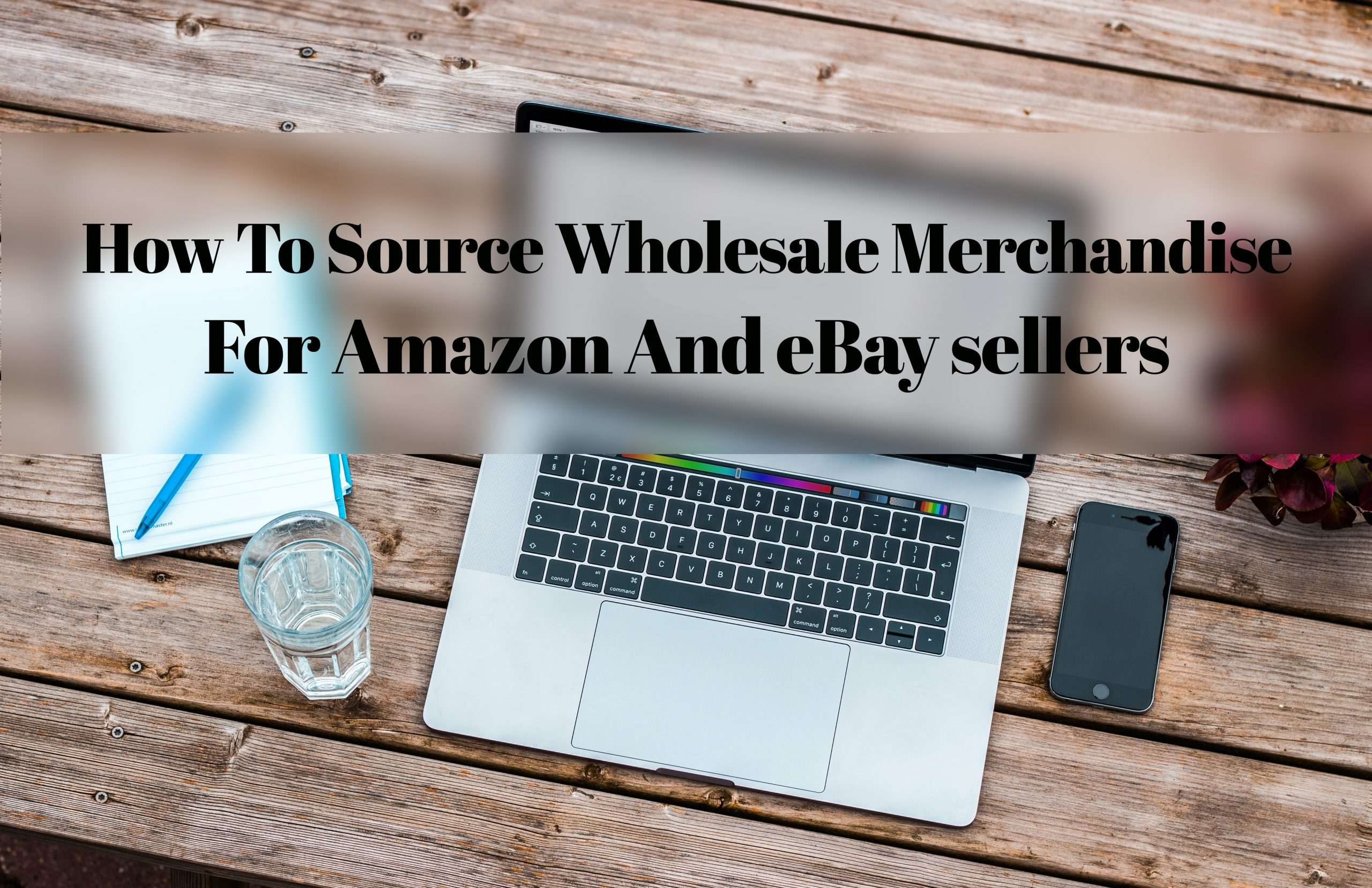 How To Source Wholesale Merchandise For Amazon And Ebay Sellers Britdeals Blog